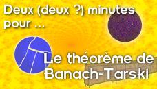 Deux (deux ?) minutes pour le théorème de Banach-Tarski